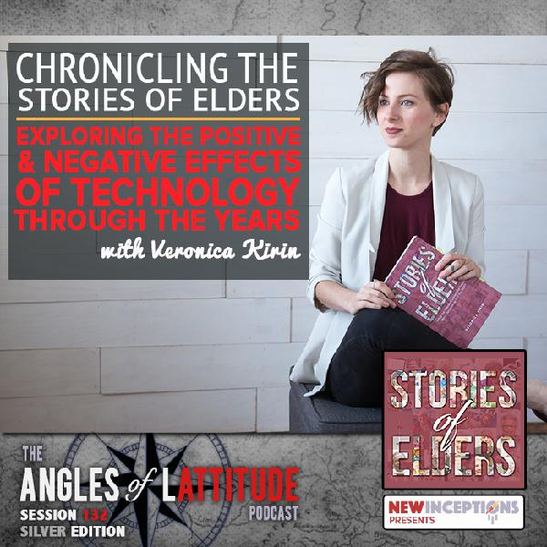 Veronica Kirin – Chronicling the Stories of Elders: Exploring the Positive and Negative Effects of Technology Through the Years (AoL 132)