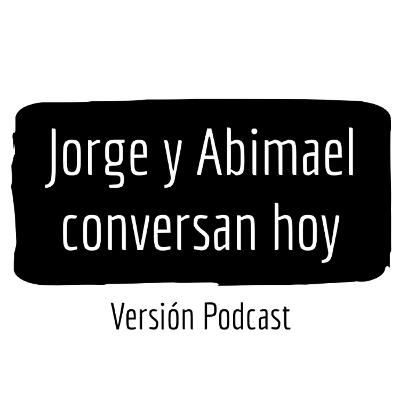 Jorge De Los Rios: Jorge y Abimael conversan hoy (Ep.31) - Análisis Final
