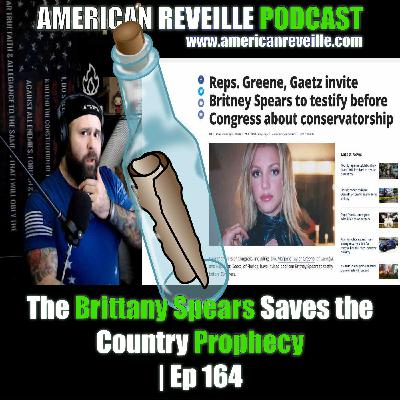 The Brittany Spears Saves the Country Prophecy | Ep 164