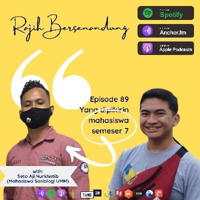Episode 89 - Yang Dipikirin Mahasiswa Semester 7