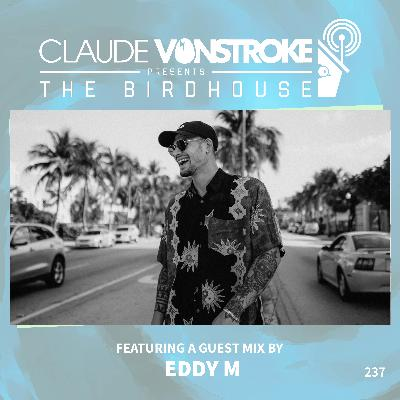 THE BIRDHOUSE 237 - Featuring Eddy M