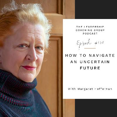 How To Navigate An Uncertain Future with Margaret Heffernan and Liz Howard