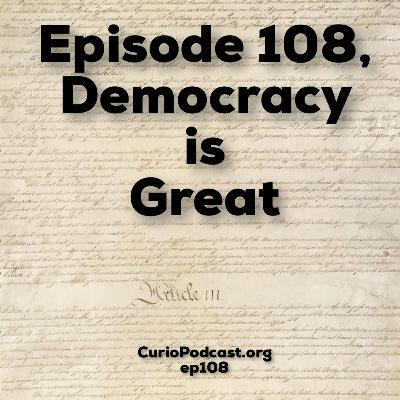 Episode 108: Episode 108, Democracy is Great