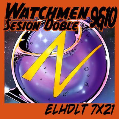[ELHDLT] 7x21 Watchmen sesión doble: núms. 9 y 10