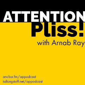 Attention Pliss! with Arnab Ray #64 - As good as it gets