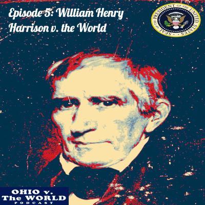 Episode 5: William Henry Harrison v. the World