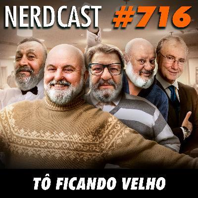 NerdCast 716 - Tô ficando velho
