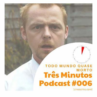 Três Minutos Podcast #6 - Todo Mundo Quase Morto
