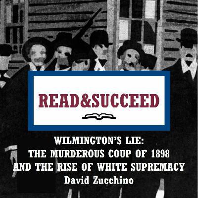 Read&Succeed | Ep 24 | Wilmington's Lie (2020) | David Zucchino | 9-22-21