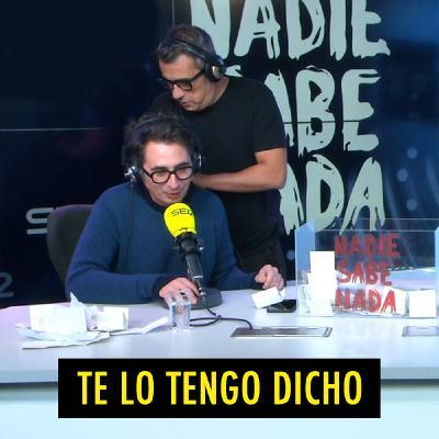 TE LO TENGO DICHO #20.6 - Lo mejor de Nadie Sabe Nada (01.2021)