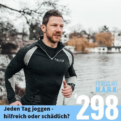 FMM 298 : Jeden Tag joggen – hilfreich oder schädlich?