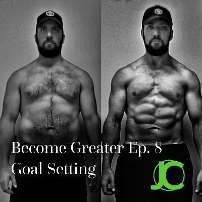 Become Greater Ep. 8 - Goal Setting