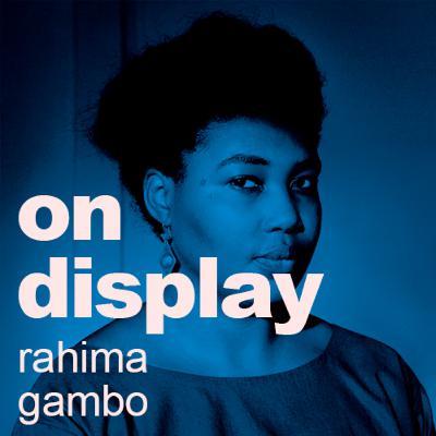 On Display | A Conversation with Rahima Gambo