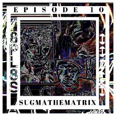 Episode 10 - SUGMATHEMATRIX
