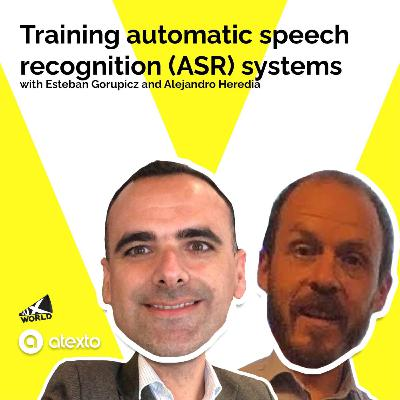 How to train an ASR (automatic speech recognition) engine with Esteban Gorupicz and Alejandro Heredia, Atexto