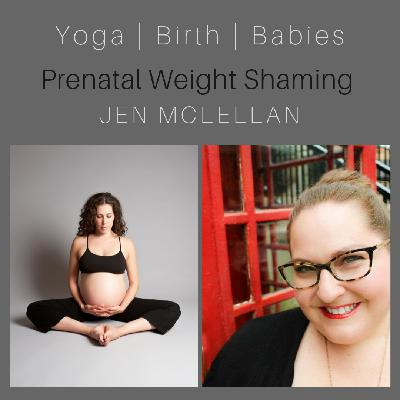 Prenatal Weight Shaming with Jen McLellan