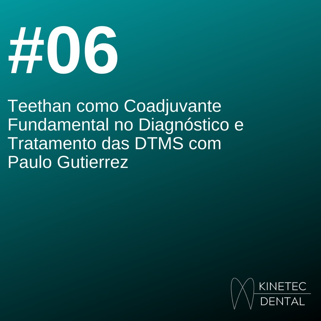 #06 Teethan como Coadjuvante Fundamental no Diagnóstico e Tratamento das DTMs com Paulo Gutierrez