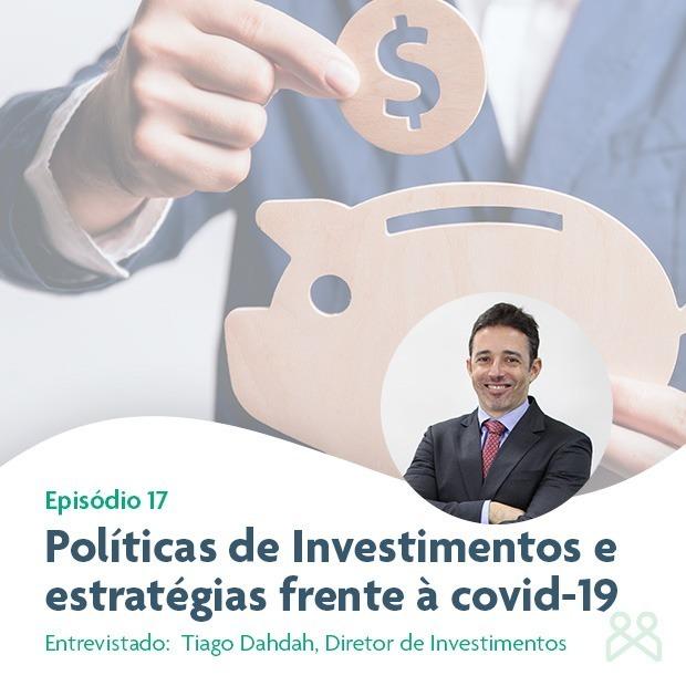 Episódio 17 - Políticas de Investimentos e estratégias frente à covid-19