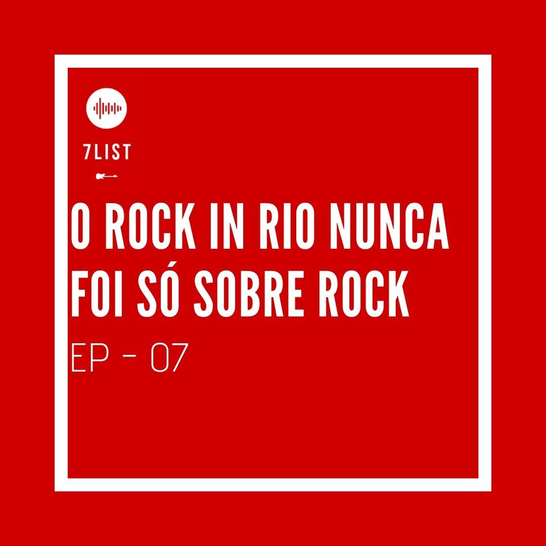 O Rock in Rio nunca foi só sobre Rock - EP 07