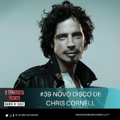 I Wanna Rock #39- Novo disco de Chris Cornell