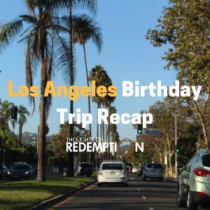 Los Angeles Birthday Trip Recap