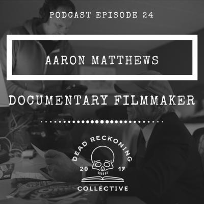 DRC24: Aaron Matthews [Documentary Film Maker]