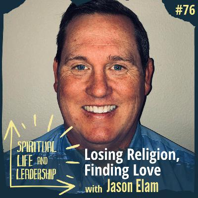 76. Losing Religion, Finding Love, with Jason Elam, host of Messy Spirituality