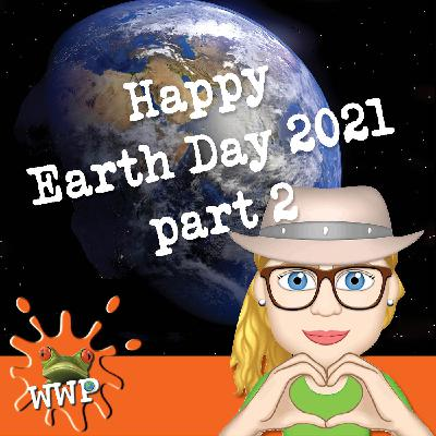 Happy Earth Day 2021-part 2 S2, Ep #3.2