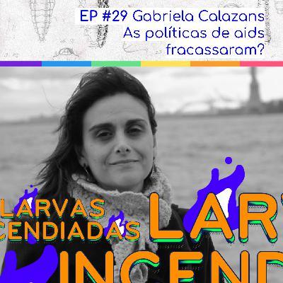 #29. Gabriela Calazans - As políticas de aids fracassaram? (Larvas Incendiadas)