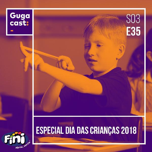 Especial Dia das Crianças 2018 - Gugacast - S03E35