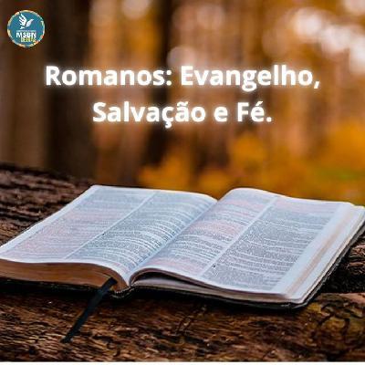 ROMANOS: EVANGELHO, SALVAÇÃO E FÉ | Pr Josué Moreira Jr