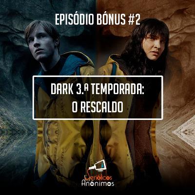 Bónus #2 - Dark 3.ª Temporada: O Rescaldo