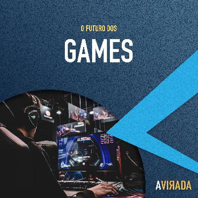T3:E2 - O Futuro dos Games
