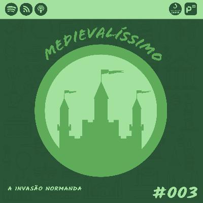 Medievalíssimo #003: A Invasão Normanda
