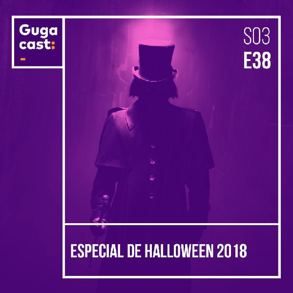 Especial de Halloween 2018 - Gugacast - S03E38