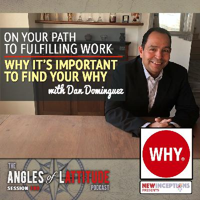 Dan Dominguez – On Your Path to Fulfilling Work: Why It's Important to Find Your Why (AoL 195)