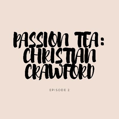 Passion Tea: Christian Crawford