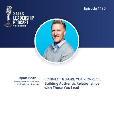 Episode 130: #130: Ryan Bott of Sodexo - Connect before you Correct: Building Authentic Relationships with Those You Lead