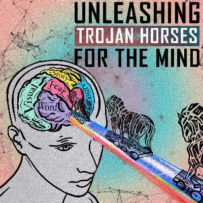 Unleashing Trojan Horses for the Mind