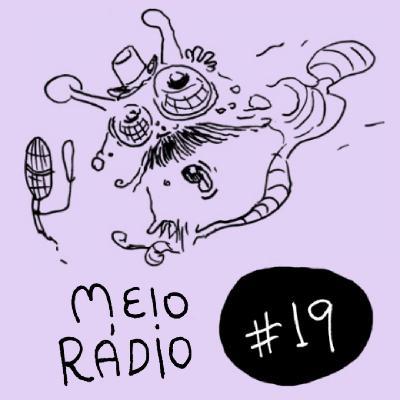 MEIO RÁDIO #19 – Nossa nova novela das 9