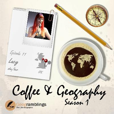 Coffee & Geography S01E11 Lucy Eckersley (UK)