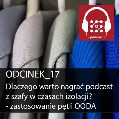 Dlaczego warto nagrać podcast z szafy w czasach izolacji?  - zastosowanie pętli OODA w praktyce   DostarczajWartość #17