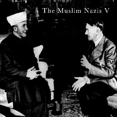 The Muslim Nazis V: Taking Hitler By The Hand