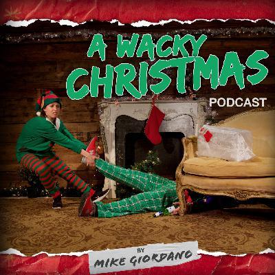 Mike Giordano's Wacky Christmas Podcast - Episode 12