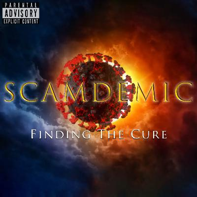 Episode 93: Scamdemic: Finding The Cure