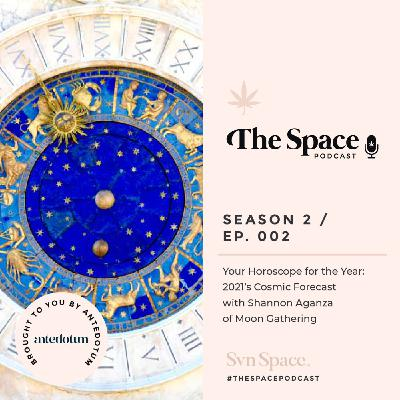 THE Space #002: Your Horoscope for the Year: 2021's Cosmic Forecast with Shannon Aganza of Moon Gathering