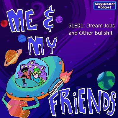 S1E01: Dream Jobs and Other Bullshit