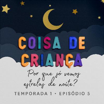 Por Que Só Vemos Estrelas de Noite? - Temporada 1 - Episódio 5