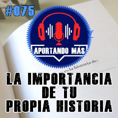La Importancia De Tu Propia Historia | #075 - Aportandomas.com
