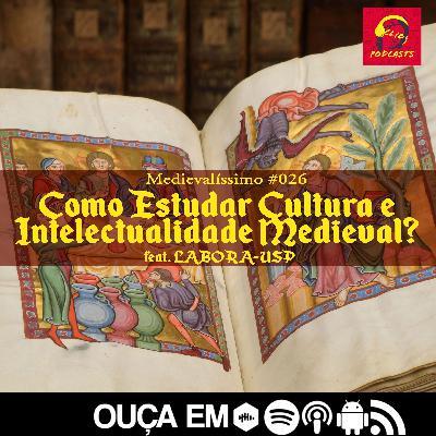 Medievalíssimo #026: Como Estudar Cultura e Intelectualidade Medieval? feat. LABORA
